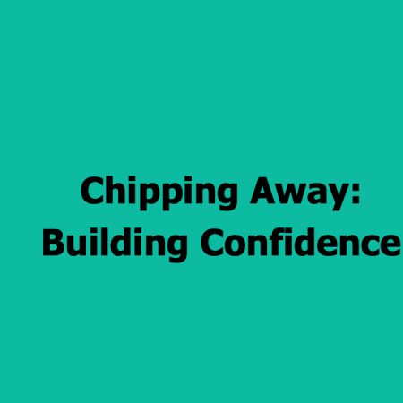 chippingaway_buildingconfidence_#65